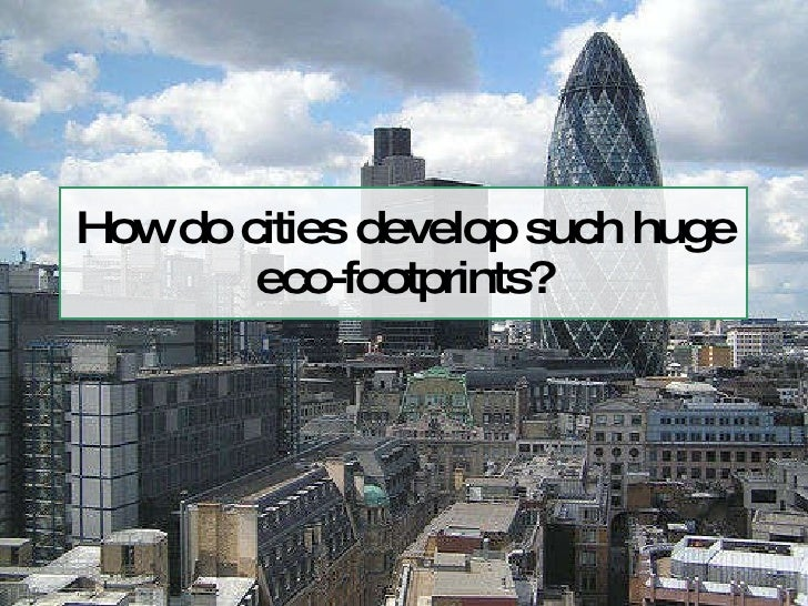 How do cities develop such huge eco-footprints?