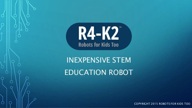 INEXPENSIVE STEM EDUCATION ROBOT COPYRIGHT 2015 ROBOTS FOR KIDS TOO