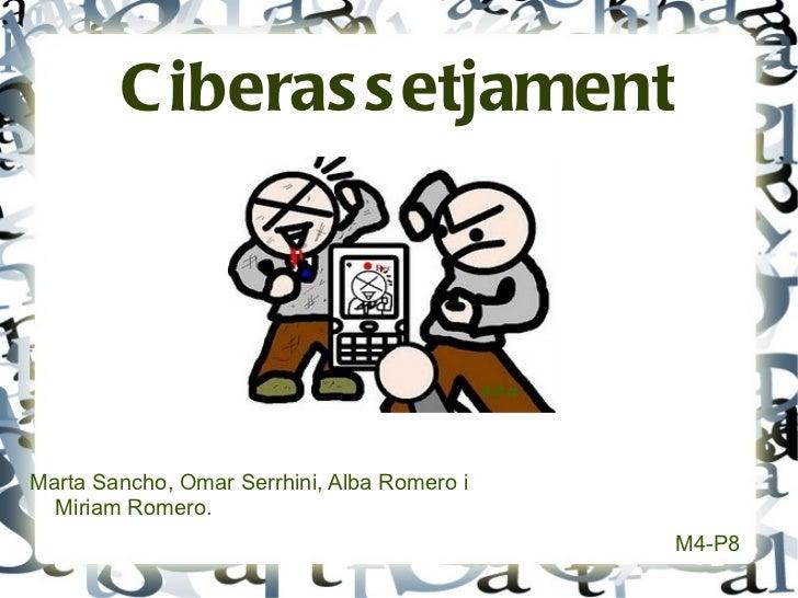 Ciberassetjament <ul><li>Marta Sancho, Omar Serrhini, Alba Romero i Miriam Romero.  </li></ul><ul>M4-P8 </ul>