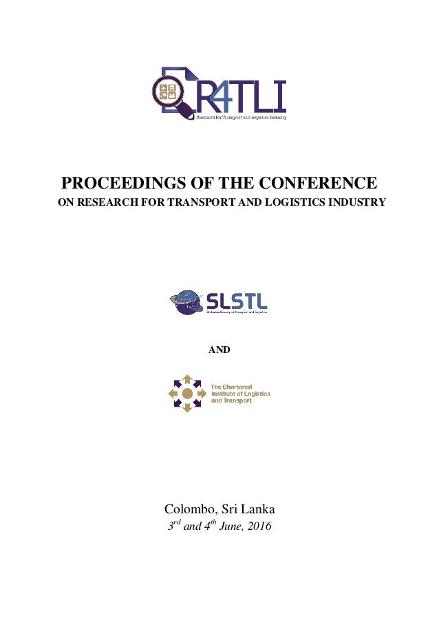 PROCEEDINGS OF THE CONFERENCE ON RESEARCH FOR TRANSPORT AND LOGISTICS INDUSTRY AND Colombo, Sri Lanka 3rd and 4th June, 20...