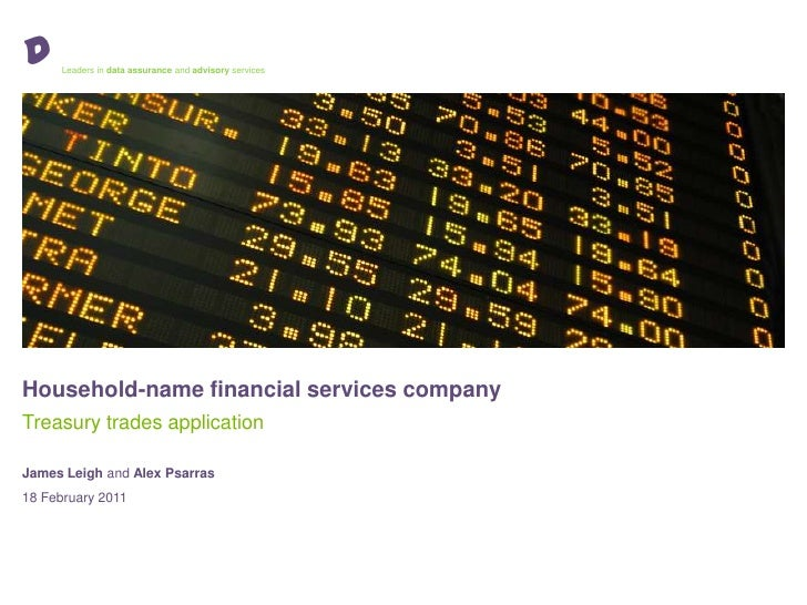 D<br />Leaders in data assurance and advisory services<br />Household-name financial services company<br />Treasury trades...