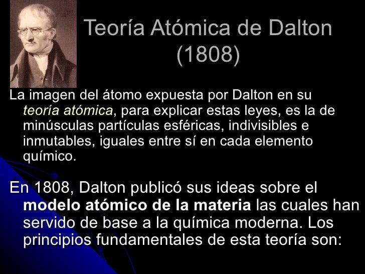 Teoría Atómica de Dalton (1808) La imagen del átomo expuesta por Dalton en su  teoría atómica , para explicar estas leyes,...