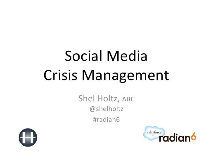 Social MediaCrisis Management    Shel Holtz, ABC      @shelholtz       #radian6
