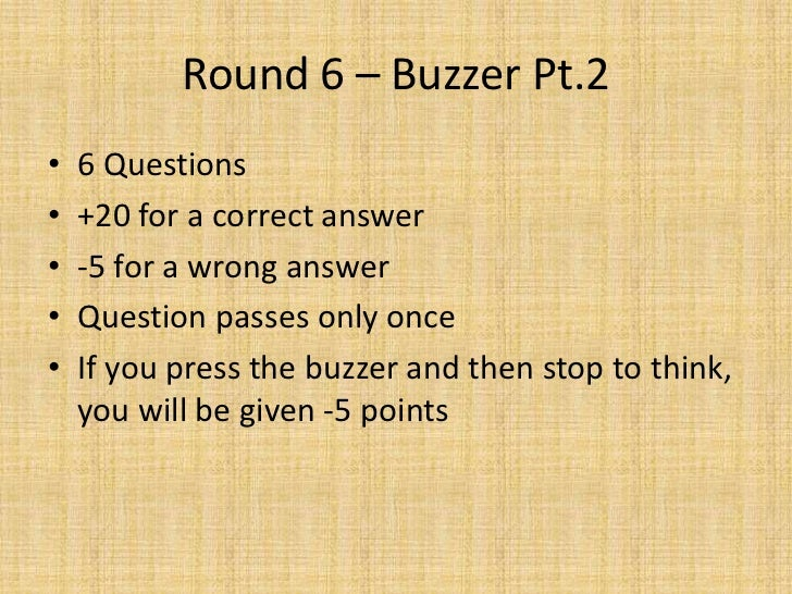 Round 6 – Buzzer Pt.2<br />6 Questions<br />+20 for a correct answer<br />-5 for a wrong answer<br />Question passes only ...