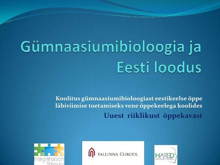 Gümnaasiumibioloogia ja Eesti loodus<br />Koolitus gümnaasiumibioloogiast eestikeelse õppe läbiviimise toetamiseks vene õp...