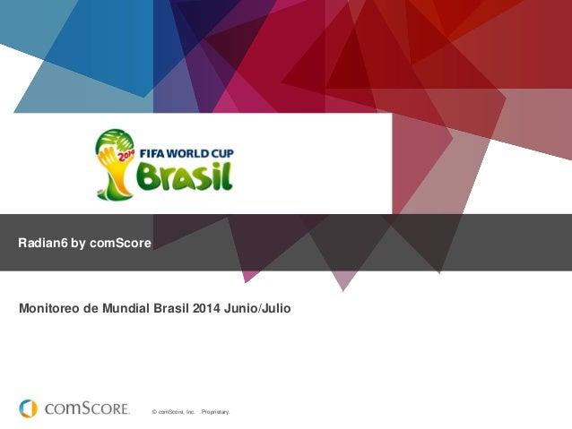 © comScore, Inc. Proprietary. Radian6 by comScore Monitoreo de Mundial Brasil 2014 Junio/Julio