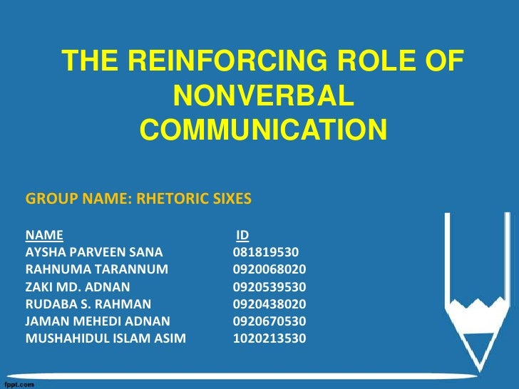 THE REINFORCING ROLE OF           NONVERBAL         COMMUNICATIONGROUP NAME: RHETORIC SIXESNAME                    IDAYSHA...