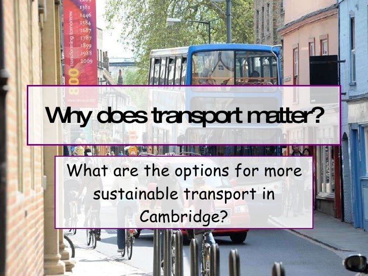 Why does transport matter? What are the options for more sustainable transport in Cambridge?