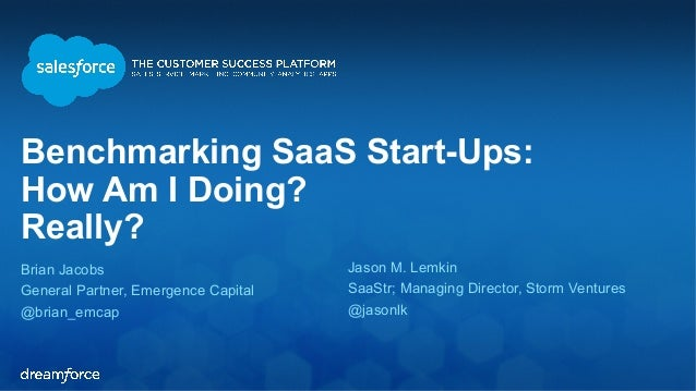 Benchmarking SaaS Start-Ups:  How Am I Doing?  Really?  Brian Jacobs  General Partner, Emergence Capital  @brian_emcap  Ja...