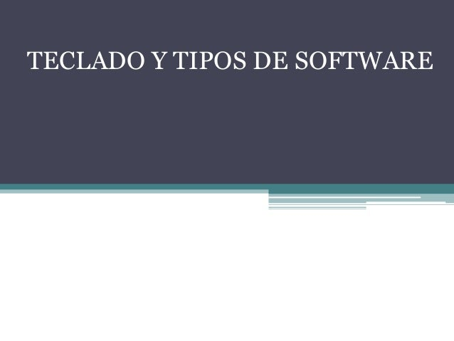 TECLADO Y TIPOS DE SOFTWARE