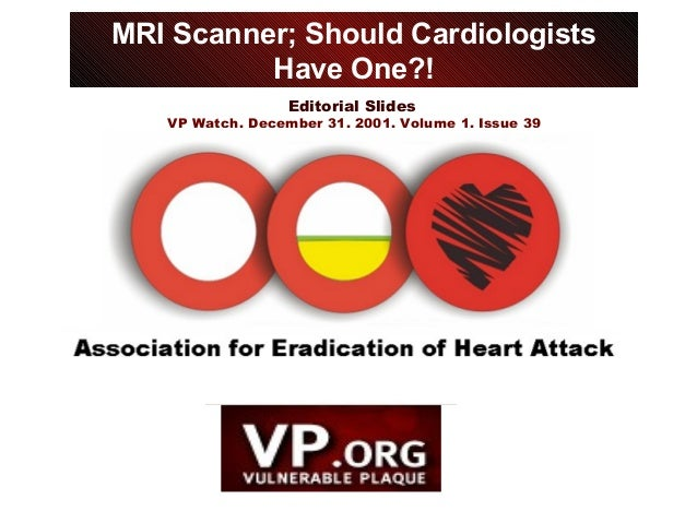 Editorial Slides VP Watch, December 31, 2001, Volume 1, Issue 39 MRI Scanner; Should Cardiologists Have One?!