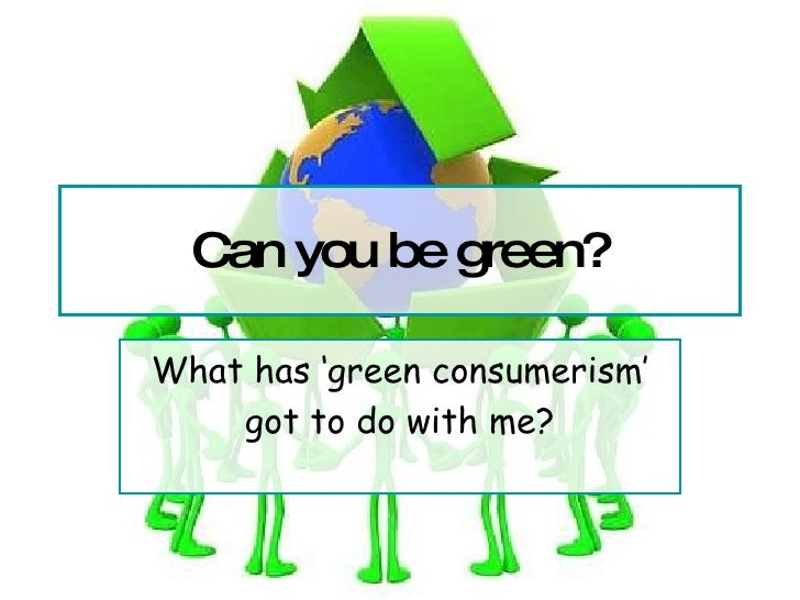 Can you be green? What has 'green consumerism' got to do with me?