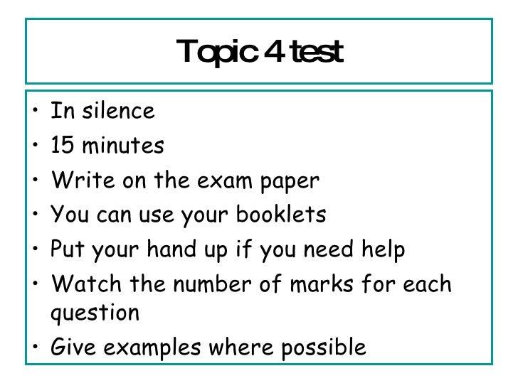 Topic 4 test <ul><li>In silence </li></ul><ul><li>15 minutes </li></ul><ul><li>Write on the exam paper </li></ul><ul><li>Y...