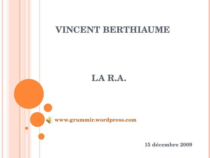 Vincent Berthiaume     la R.A.<br />www.grummir.wordpress.com<br />15 décembre 2009<br />
