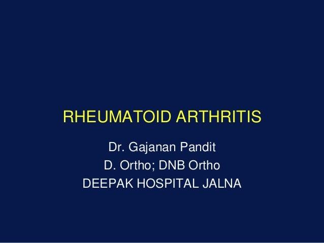 RHEUMATOID ARTHRITIS Dr. Gajanan Pandit D. Ortho; DNB Ortho DEEPAK HOSPITAL JALNA