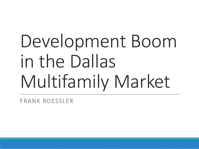 Development Boom in the Dallas Multifamily Market FRANK ROESSLER