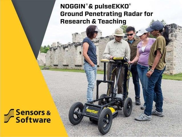 NOGGIN & pulseEKKO Ground Penetrating Radar for Research & Teaching ® ®