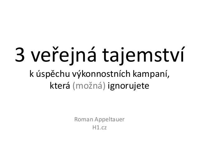 3 veřejná tajemství k úspěchu výkonnostních kampaní, která (možná) ignorujete Roman Appeltauer H1.cz