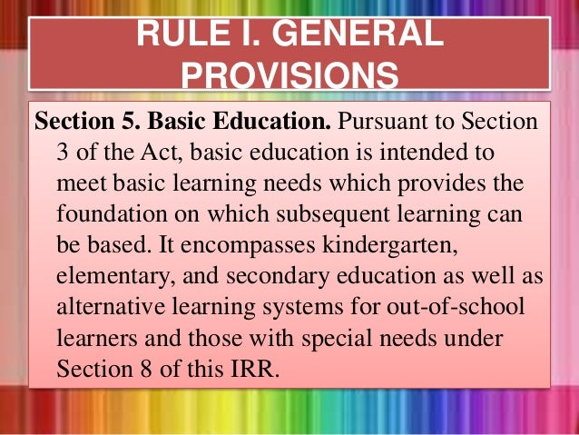 Section 5. Basic Education. Pursuant to Section 3 of the Act, basic education is intended to meet basic learning needs whi...