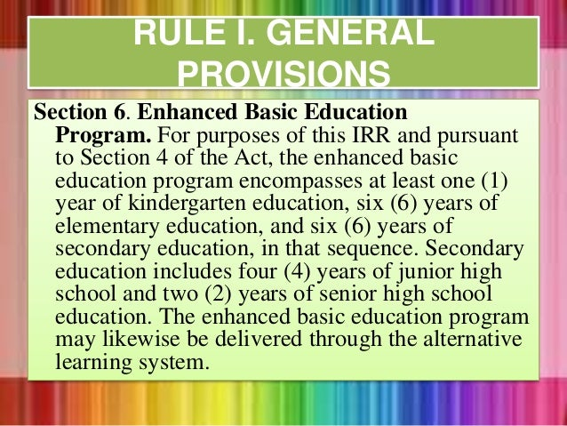 Section 6. Enhanced Basic Education Program. For purposes of this IRR and pursuant to Section 4 of the Act, the enhanced b...