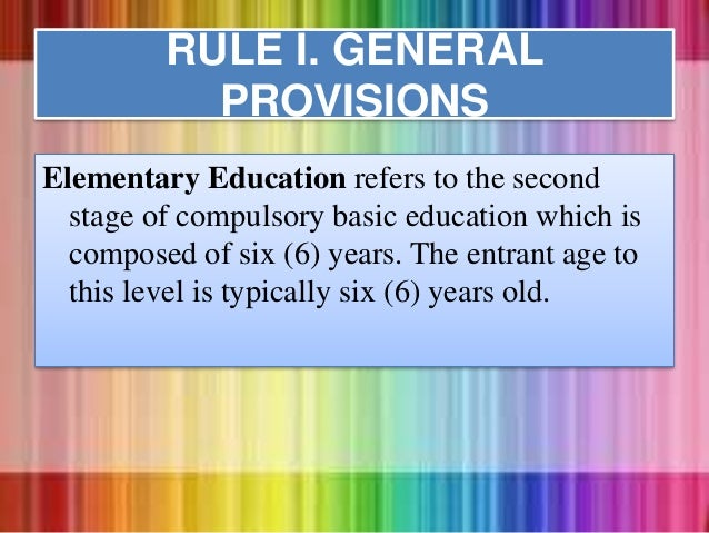 Elementary Education refers to the second stage of compulsory basic education which is composed of six (6) years. The entr...