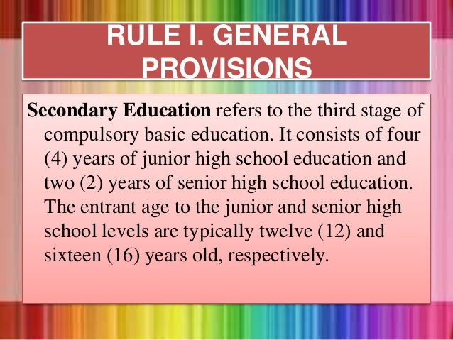 Secondary Education refers to the third stage of compulsory basic education. It consists of four (4) years of junior high ...