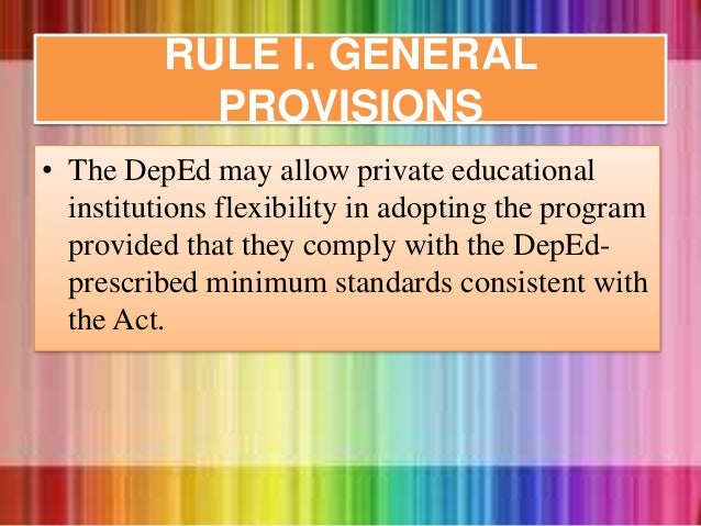 • The DepEd may allow private educational institutions flexibility in adopting the program provided that they comply with ...