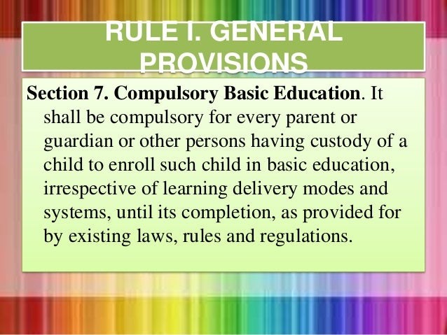 Section 7. Compulsory Basic Education. It shall be compulsory for every parent or guardian or other persons having custody...
