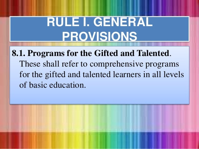8.1. Programs for the Gifted and Talented. These shall refer to comprehensive programs for the gifted and talented learner...