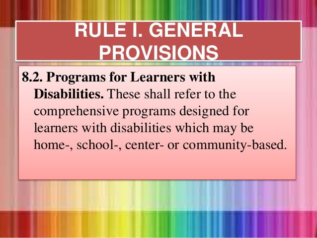 8.2. Programs for Learners with Disabilities. These shall refer to the comprehensive programs designed for learners with d...