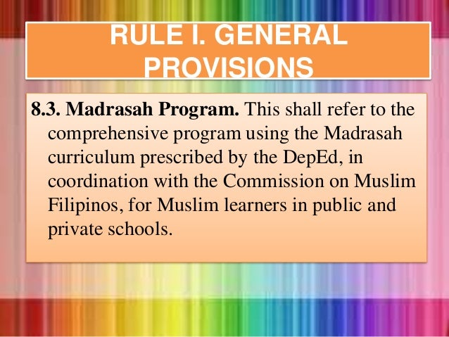 8.3. Madrasah Program. This shall refer to the comprehensive program using the Madrasah curriculum prescribed by the DepEd...
