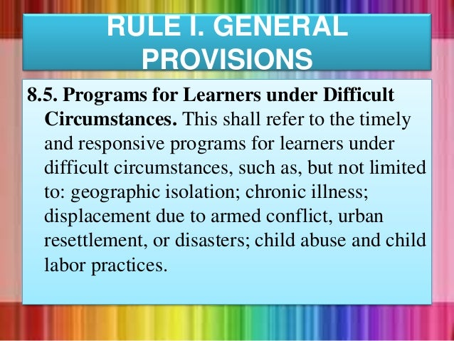8.5. Programs for Learners under Difficult Circumstances. This shall refer to the timely and responsive programs for learn...