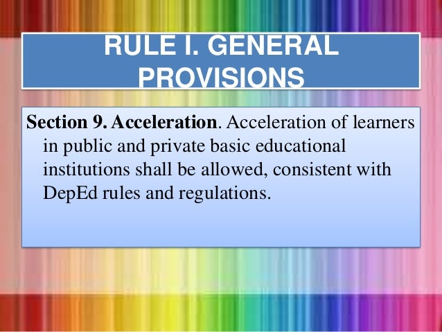 Section 9. Acceleration. Acceleration of learners in public and private basic educational institutions shall be allowed, c...