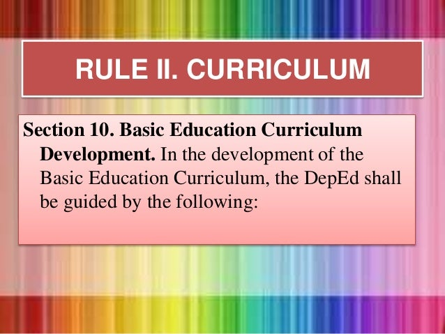 RULE II. CURRICULUM Section 10. Basic Education Curriculum Development. In the development of the Basic Education Curricul...