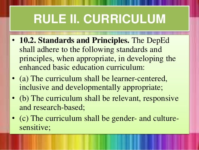 • 10.2. Standards and Principles. The DepEd shall adhere to the following standards and principles, when appropriate, in d...