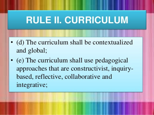 • (d) The curriculum shall be contextualized and global; • (e) The curriculum shall use pedagogical approaches that are co...