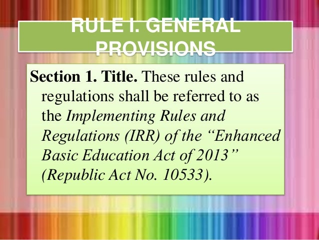 RULE I. GENERAL PROVISIONS Section 1. Title. These rules and regulations shall be referred to as the Implementing Rules an...