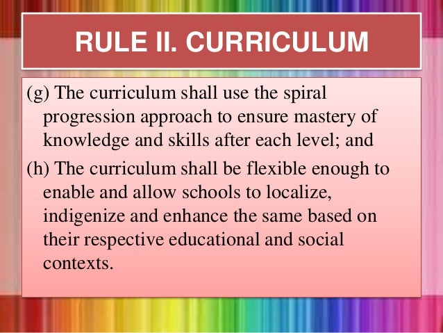 (g) The curriculum shall use the spiral progression approach to ensure mastery of knowledge and skills after each level; a...