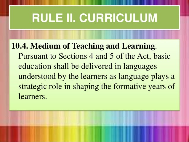 10.4. Medium of Teaching and Learning. Pursuant to Sections 4 and 5 of the Act, basic education shall be delivered in lang...