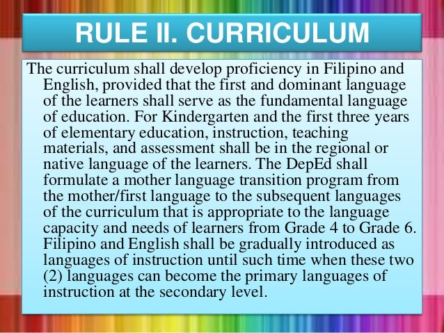 The curriculum shall develop proficiency in Filipino and English, provided that the first and dominant language of the lea...