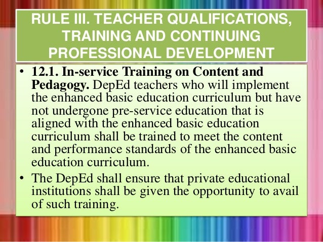 • 12.1. In-service Training on Content and Pedagogy. DepEd teachers who will implement the enhanced basic education curric...