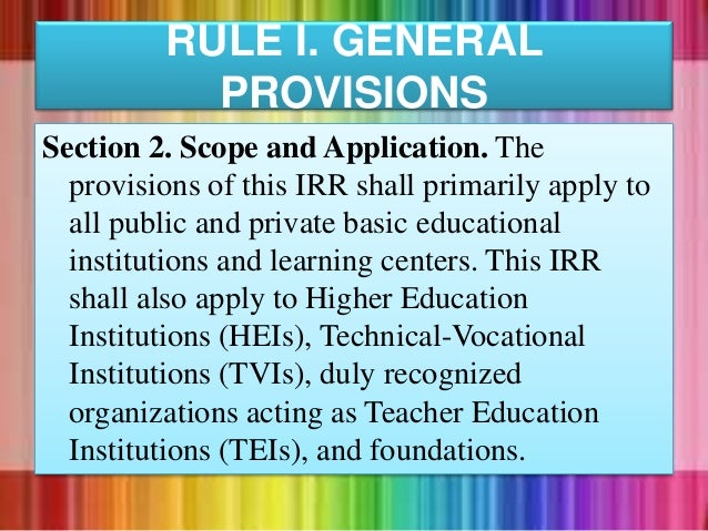 Section 2. Scope and Application. The provisions of this IRR shall primarily apply to all public and private basic educati...