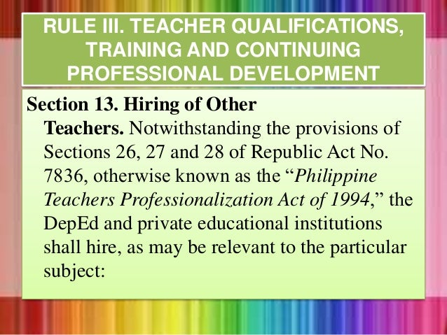 Section 13. Hiring of Other Teachers. Notwithstanding the provisions of Sections 26, 27 and 28 of Republic Act No. 7836, o...