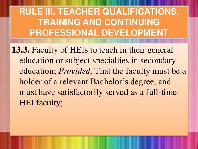 13.3. Faculty of HEIs to teach in their general education or subject specialties in secondary education; Provided, That th...