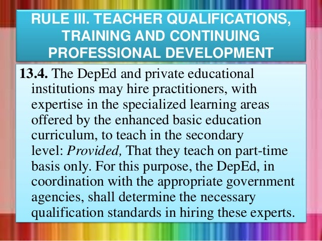 13.4. The DepEd and private educational institutions may hire practitioners, with expertise in the specialized learning ar...