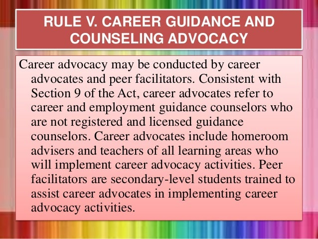 Career advocacy may be conducted by career advocates and peer facilitators. Consistent with Section 9 of the Act, career a...