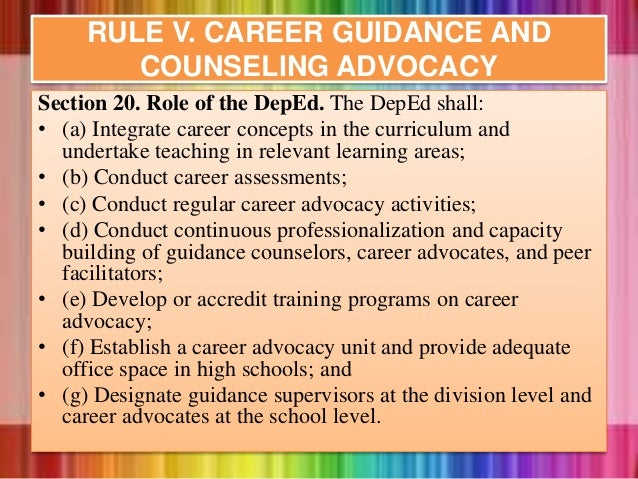 Section 20. Role of the DepEd. The DepEd shall: • (a) Integrate career concepts in the curriculum and undertake teaching i...
