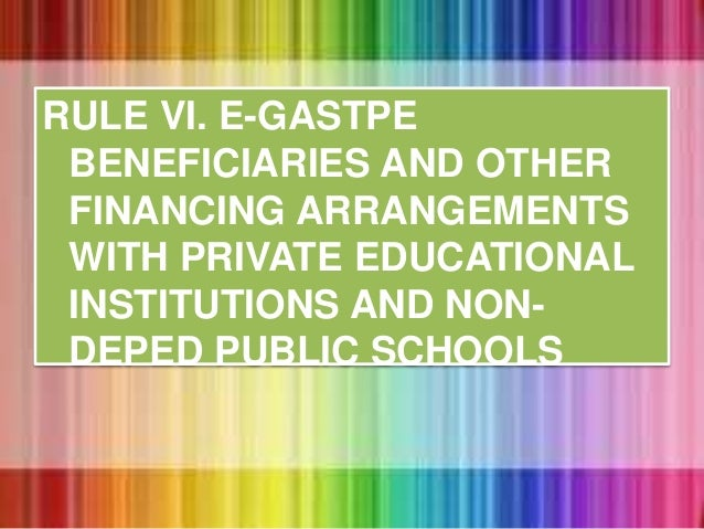 RULE VI. E-GASTPE BENEFICIARIES AND OTHER FINANCING ARRANGEMENTS WITH PRIVATE EDUCATIONAL INSTITUTIONS AND NON- DEPED PUBL...