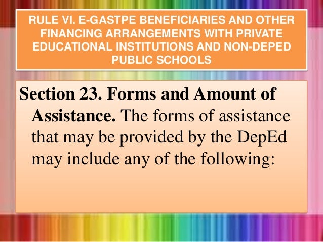 Section 23. Forms and Amount of Assistance. The forms of assistance that may be provided by the DepEd may include any of t...