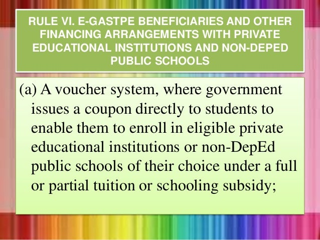 (a) A voucher system, where government issues a coupon directly to students to enable them to enroll in eligible private e...